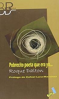 Pobrecito Poeta Que Era Yo... par Roque Dalton