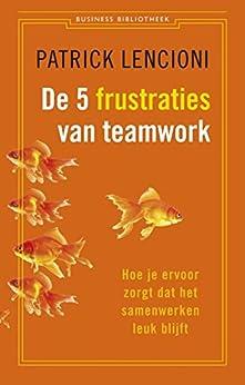 De 5 frustraties van teamwork: hoe je ervoor zorgt dat samenwerken leuk blijft (De business bibliotheek) van [Lencioni, Patrick]