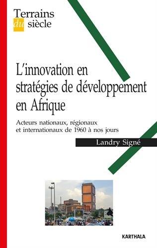 L'Innovation en Strategies de Developpement en Afrique. Acteurs Nationaux, Regionaux et Internationa