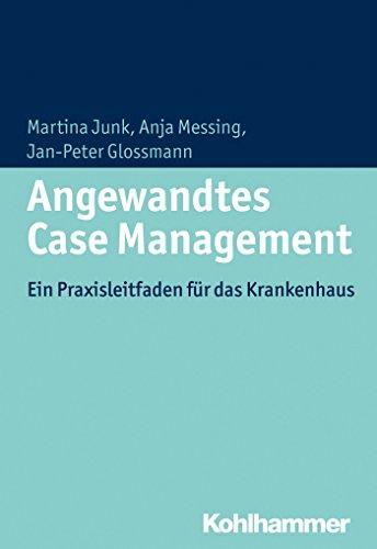Angewandtes Case Management: Ein Praxisleitfaden für das Krankenhaus