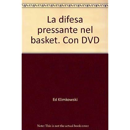 La Difesa Pressante Nel Basket. Con Dvd