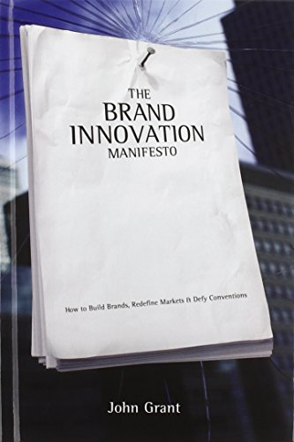Brand Innovation Manifesto: How to Build Brands, Redefine Markets and Defy Conventions