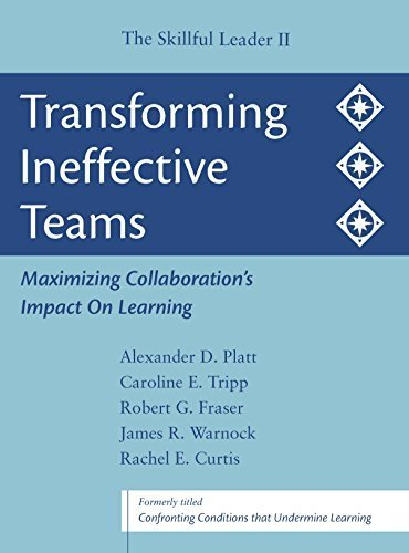 Transforming Ineffective Teams: Maximizing Collaboration's Impact on Learning: The Skillful Leader II by Alexander D. Platt (2008-01-01)