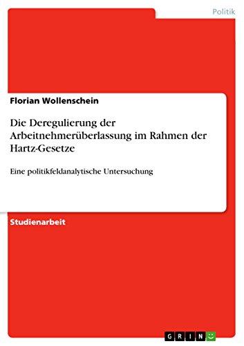 Die Deregulierung der Arbeitnehmerüberlassung im Rahmen der Hartz-Gesetze: Eine politikfeldanalytische Untersuchung (German Edition) por Florian Wollenschein