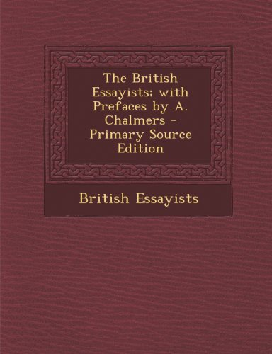 The British Essayists; With Prefaces by A. Chalmers