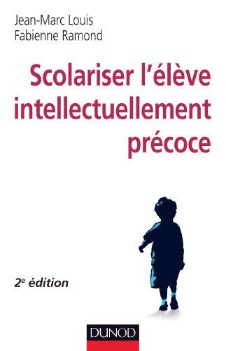 Scolariser l'élève intellectuellement précoce - 2e éd.