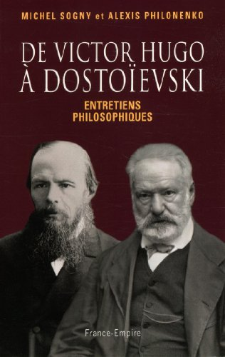 De Victor Hugo  Dostoevski - entretiens philosophiques