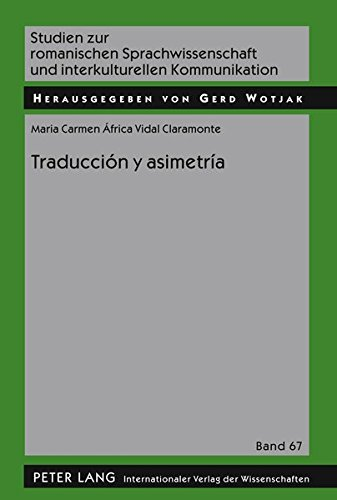 Traducción y asimetría (Studien Zur Romanischen Sprachwissenschaft Und Interkulturellen Kommunikation) por Maria Carmen África Vidal Claramonte