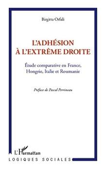 L'adhésion à l'extrême droite: Etude comparative en France, Hongrie, Italie et Roumanie par [Orfali, Birgitta]