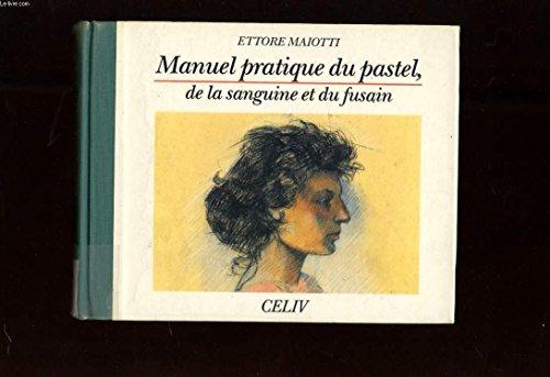 Manuel Pratique Du Pastel, De La Sanguine et Du Fusain