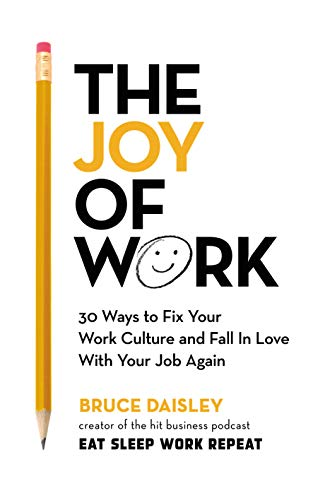 The Joy of Work: 30 Ways to Fix Your Work Culture and Fall in Love with Your Job Again (English Edition)