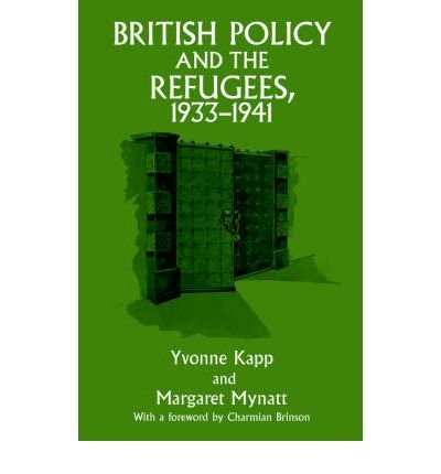 British Policy and the Refugees 1933-1941 [ BRITISH POLICY AND THE REFUGEES 1933-1941 ] By Kapp, Yvonne ( Author ) ( Paperback ) Sep-1997