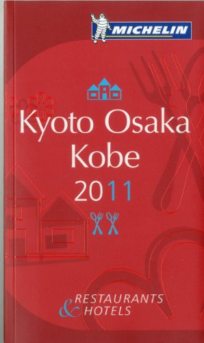 Michelin Guide Kyoto Osaka 2011 2011 (Michelin Guides)