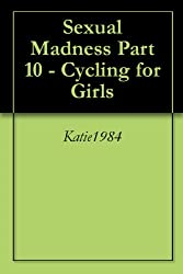 Sex Madness    Part 10 - Cycling for Girls