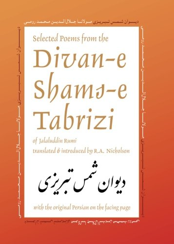 Selected Poems from the Divan-e Shams-e Tabrizi: Along With the Original Persian (Classics of Persian Literature, Band 5)