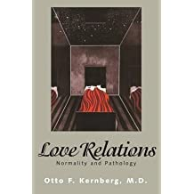 [Love Relations: Normality and Pathology] (By: Otto F. Kernberg) [published: April, 1998]