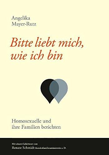 Bitte liebt mich, wie ich bin: Homosexuelle und ihre Familien berichten