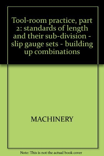 Tool-room practice, part 2: standards of length and their sub-division - slip gauge sets - building up combinations Tool Room