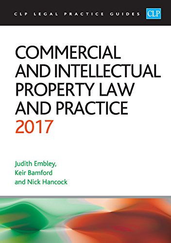 Commercial and Intellectual Property Law and Practice 2017 (CLP Legal Practice Guides)