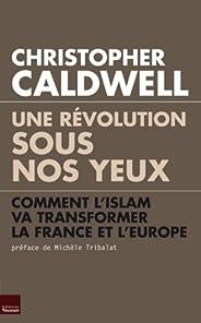 Une révolution sous nos yeux : Comment l'islam va transformer la France et l'Europe (TOUC
