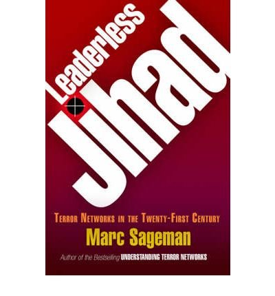 [(Leaderless Jihad: Terror Networks in the Twenty-first Century)] [Author: Marc Sageman] published on (January, 2008)