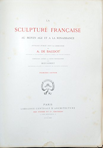 La sculpture française au moyen-âge et à la renaissance. par Baudot a. de
