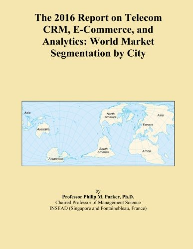 the-2016-report-on-telecom-crm-e-commerce-and-analytics-world-market-segmentation-by-city