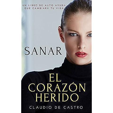 SANAR el CORAZÓN HERIDO: Cómo superar el dolor que te han causado (EBOOKS RECOMENDADOS)