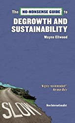 The No-Nonsense Guide to Degrowth and Sustainability (No-Nonsense Guides) by Wayne Ellwood (2014-04-29)