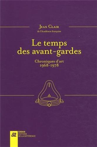 Le temps des avant-gardes : Entretiens et chroniques d'art 1968-1978 par Jean Clair