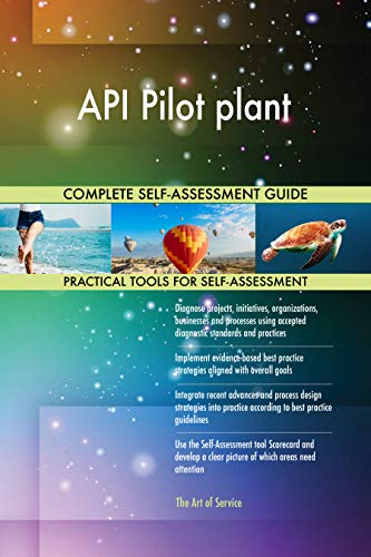 API Pilot plant All-Inclusive Self-Assessment - More than 700 Success Criteria, Instant Visual Insights, Comprehensive Spreadsheet Dashboard, Auto-Prioritized for Quick Results -