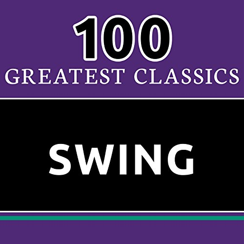 100 Greatest Classics - Swing ...