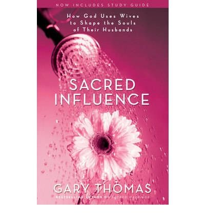 [( Sacred Influence: How God Uses Wives to Shape the Souls of Their Husbands By Thomas, Gary L. ( Author ) Paperback Mar - 2007)] Paperback