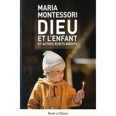 Dieu et l'enfant : Et autres écrits inédits - pédagogie Montessori