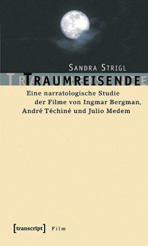 Traumreisende: Eine narratologische Studie der Filme von Ingmar Bergman, André Téchiné und Julio Medem