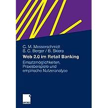 Web 2.0 im Retail Banking: Einsatzmöglichkeiten, Praxisbeispiele und empirische Nutzeranalyse