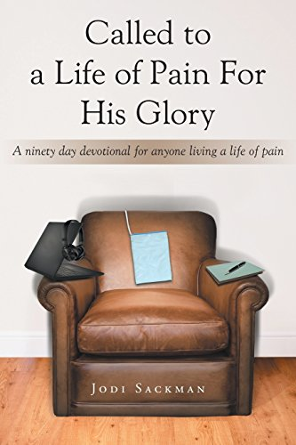 Called to a Life of Pain For His Glory: A ninety day devotional for anyone living a life of pain