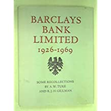 Barclays Bank Ltd. 1926-1969: Some Recollections By A.W.Tuke & R.J.H. Gillman