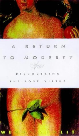 A Return to Modesty: Discovering the Lost Virtue by Wendy Shalit (1999-07-06)