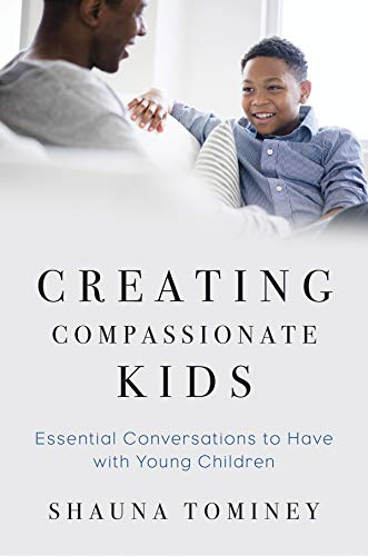 Creating Compassionate Kids – Essential Conversations to Have with Young Children