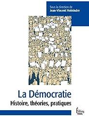 La Démocratie - Entre défis et menaces: Histoire, théories, pratiques