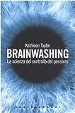 Brainwashing. La scienza del controllo del pensiero