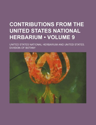 Contributions from the United States National Herbarium (Volume 9)