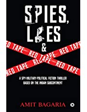 Spies, Lies & Red Tape : A Spy-Military-Political Fiction Thrillerbased on the Indian Subcontinent