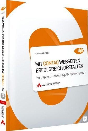 Mit Contao Webseiten erfolgreich gestalten - Konzeption, Umsetzung, Beispielprojekte (DPI Grafik) von Weitzel, Thomas (2010) Taschenbuch