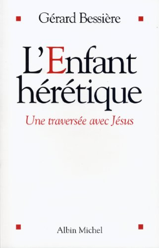 L'Enfant hérétique : Une traversée avec Jésus