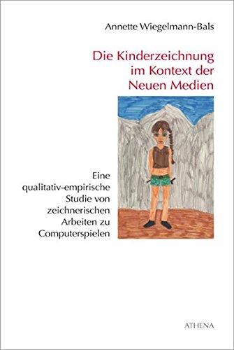 Die Kinderzeichnung im Kontext der Neuen Medien: Eine qualitativ-empirische Studie von zeichnerischen Arbeiten zu Computerspielen (Kunst und Bildung, Band 3)