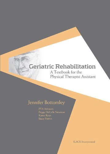 Geriatric Rehabilitation: A Textbook for the Physical Therapist Assistant by Jennifer Bottomley PhD2 MS PT (2010-06-15)