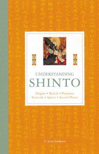 Understanding Shinto: Origins, Beliefs, Practices, Festivals, Spirits, Sacred Places by C Scott Littleton (24-Jun-1905) Paperback par C.Scott Littleton