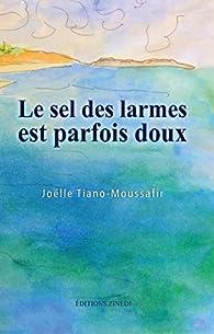 Le sel des larmes est parfois doux par Joëlle Tiano-Moussafir
